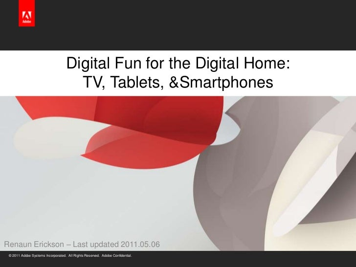 Digital Fun for the Digital Home: TV, Tablets, & Smartphones<br />Renaun Erickson – Last updated 2011.05.06<br />