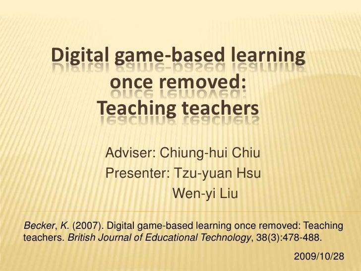 Digital game-based learning once removed:Teaching teachers<br />Adviser: Chiung-huiChiu<br />Presenter:Tzu-yuan Hsu<br />W...