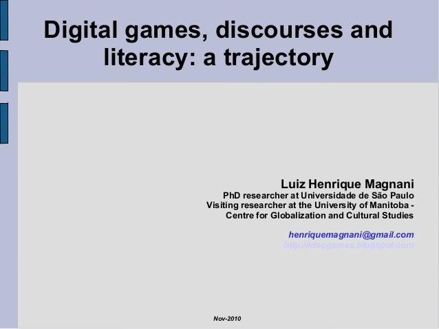 Digital games, discourses and literacy: a trajectory Luiz Henrique Magnani PhD researcher at Universidade de São Paulo Vis...