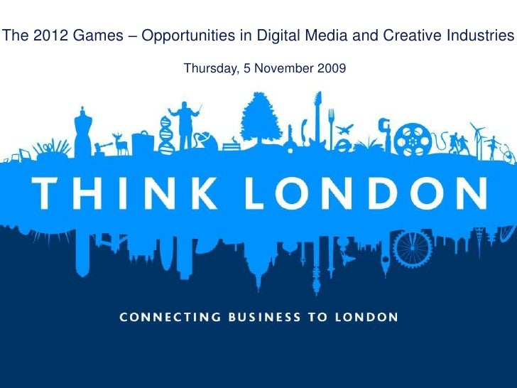 The 2012 Games – Opportunities in Digital Media and Creative Industries                           Thursday, 5 November 200...