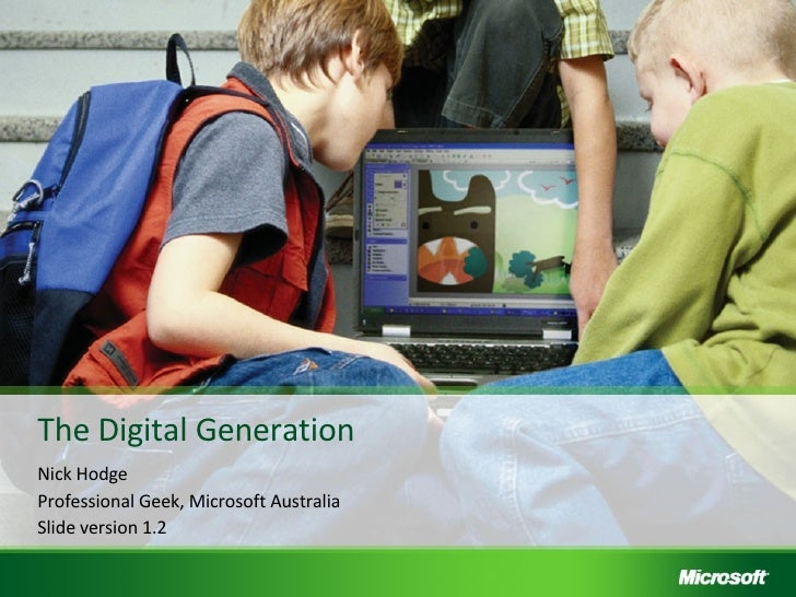 The Digital Generation Nick Hodge Professional Geek, Microsoft Australia Slide version 1.2