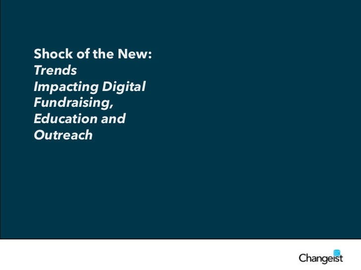 Shock of the New:TrendsImpacting DigitalFundraising,Education andOutreach
