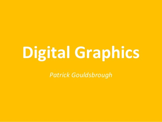 Digital Graphics Patrick Gouldsbrough