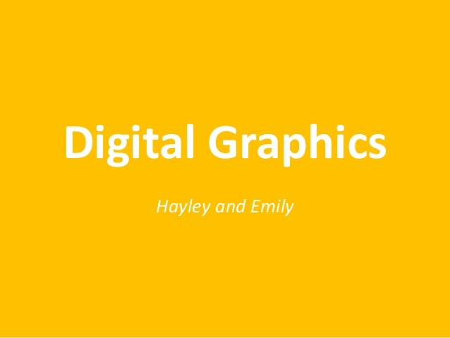Digital Graphics Hayley and Emily