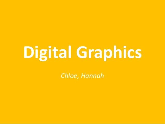 Digital Graphics Chloe, Hannah