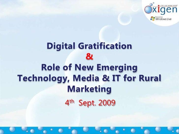 Digital Gratification& Role of New Emerging Technology, Media & IT for Rural Marketing<br />4th  Sept. 2009<br />