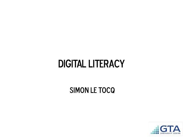 DIGITAL LITERACY Simon Le Tocq GTA University CENTRE