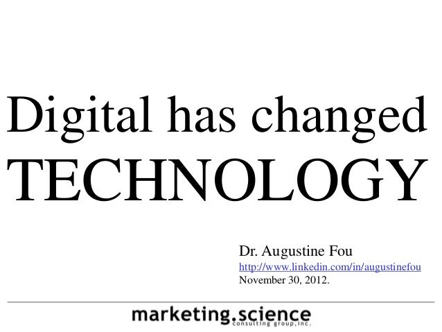 Digital has changedTECHNOLOGY          Dr. Augustine Fou          http://www.linkedin.com/in/augustinefou          Novembe...