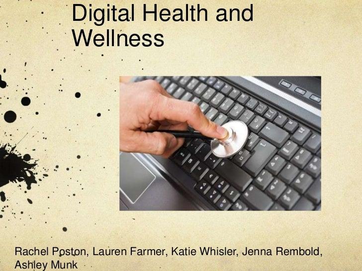 Digital Health and          WellnessRachel Poston, Lauren Farmer, Katie Whisler, Jenna Rembold,Ashley Munk