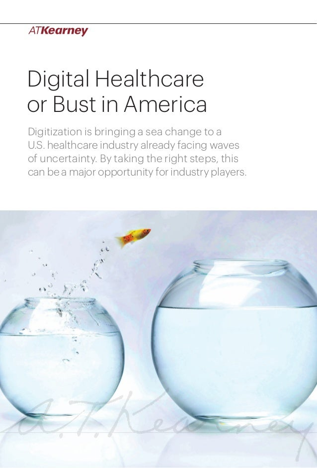 Digital Healthcare or Bust in America Digitization is bringing a sea change to a U.S. healthcare industry already facing w...