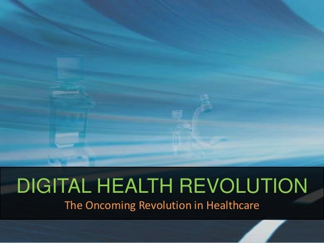 DIGITAL HEALTH REVOLUTION The Oncoming Revolution in Healthcare
