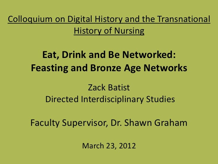 Colloquium on Digital History and the Transnational               History of Nursing       Eat, Drink and Be Networked:   ...