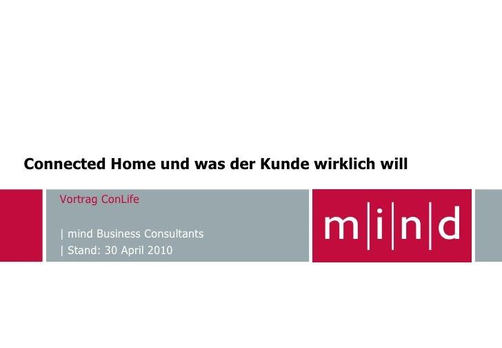 Connected Home und was der Kunde wirklich will      Vortrag ConLife       | mind Business Consultants     | Stand: 30 Apri...