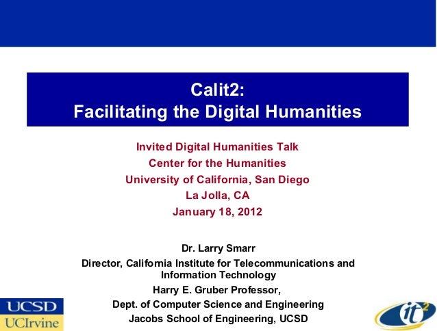 Calit2:Facilitating the Digital Humanities          Invited Digital Humanities Talk             Center for the Humanities ...