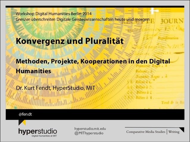 Welcome to HyperStudio by Kurt Fendt Konvergenz und Pluralität www.hyperstudio.mit.edu  Workshop Digital Humanities Berli...