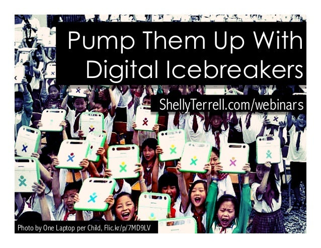 ShellyTerrell.com/webinars Pump Them Up With Digital Icebreakers Photo by One Laptop per Child, Flic.kr/p/7MD9LV