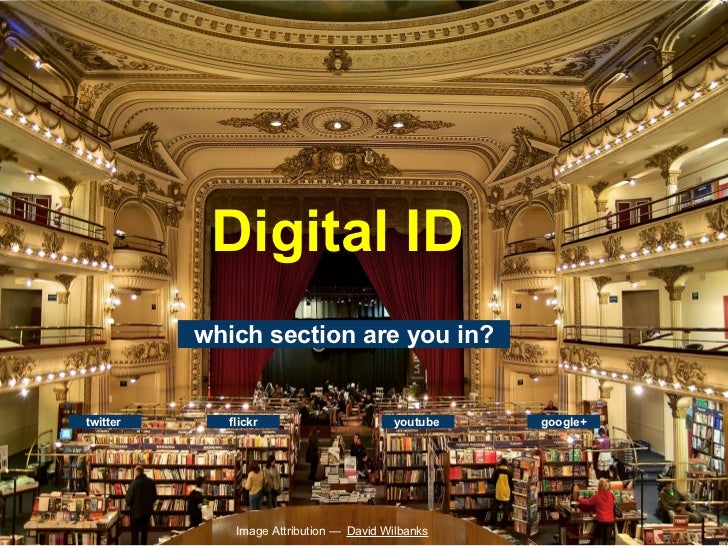 DigitalID           whichsectionareyouin?twitter     flickr                      youtube   google+              Ima...
