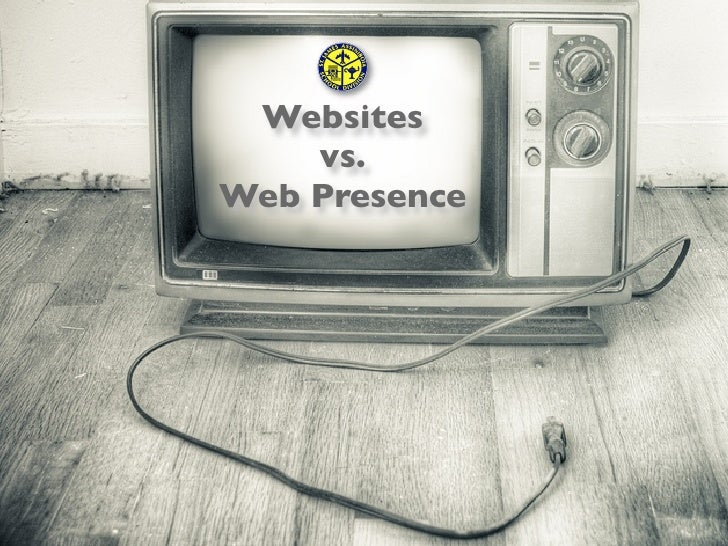 Websites    vs.Web Presence