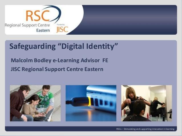 "Safeguarding ""Digital Identity"" Malcolm Bodley e-Learning Advisor FE JISC Regional Support Centre Eastern  Go to View > He..."