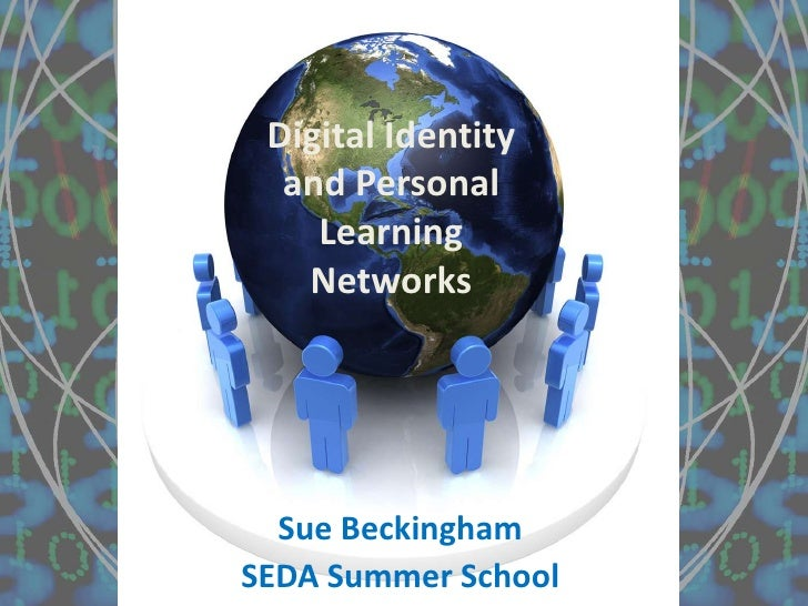 Digital Identity  and Personal    Learning   Networks  Sue BeckinghamSEDA Summer School
