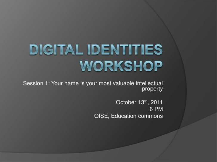 Session 1: Your name is your most valuable intellectual                                              property             ...