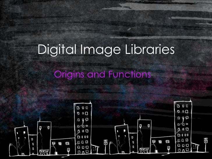 Digital Image Libraries  Origins and Functions