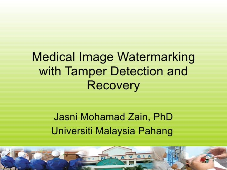 Medical Image Watermarking with Tamper Detection and Recovery Jasni Mohamad Zain, PhD Universiti Malaysia Pahang