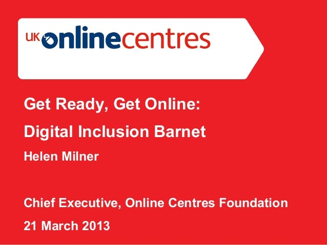 Section Divider: Heading intro here.Get Ready, Get Online:Digital Inclusion BarnetHelen MilnerChief Executive, Online Cent...