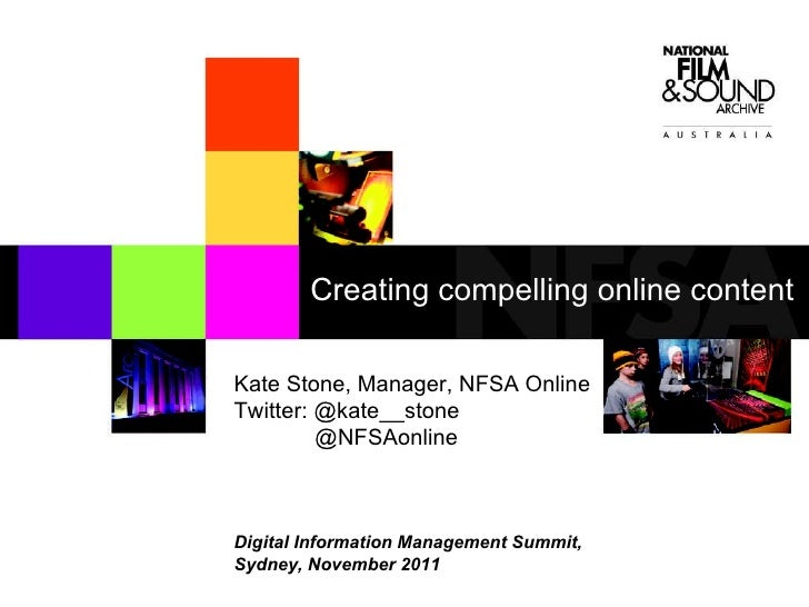 Kate Stone, Manager, NFSA Online Twitter: @kate__stone @NFSAonline Digital Information Management Summit,  Sydney, Novembe...