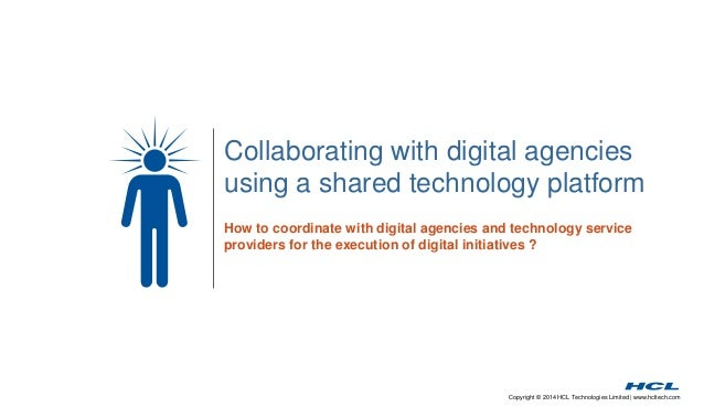 Copyright © 2014 HCL Technologies Limited | www.hcltech.com Collaborating with digital agencies using a shared technology ...