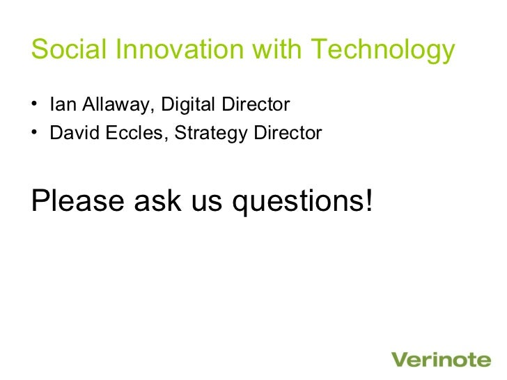 Social Innovation with Technology• Ian Allaway, Digital Director• David Eccles, Strategy DirectorPlease ask us questions!