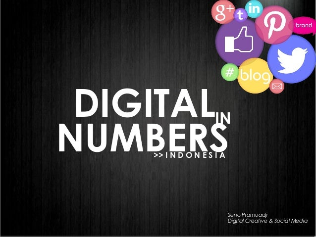 DIGITAL NUMBERS IN >> I N D O N E S I A Seno Pramuadji Digital Creative & Social Media