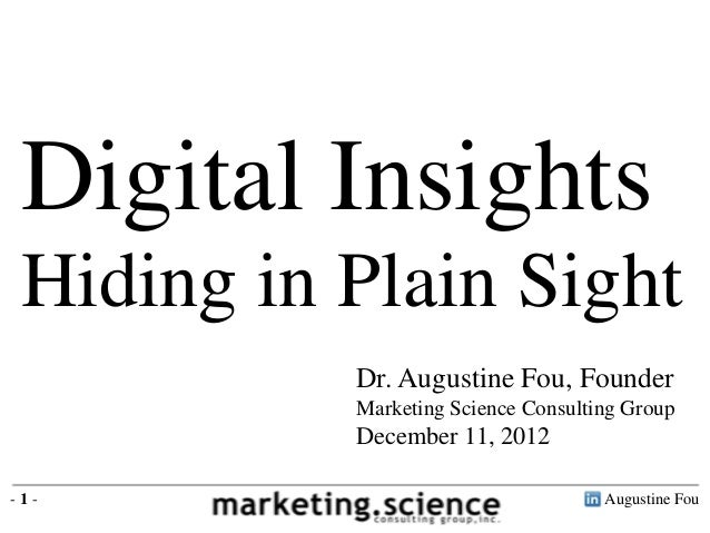Digital Insights Hiding in Plain Sight           Dr. Augustine Fou, Founder           Marketing Science Consulting Group  ...