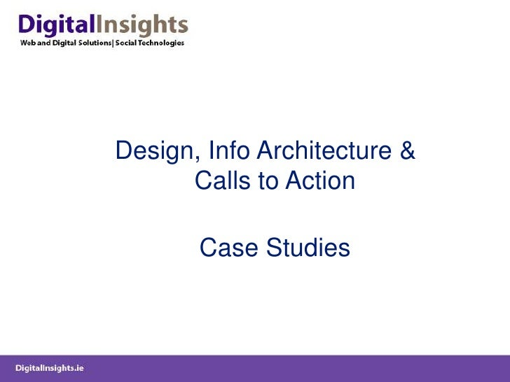 Design, Info Architecture & Calls to Action<br />Case Studies<br />
