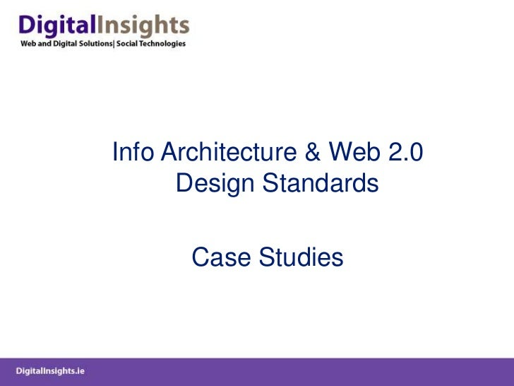 Info Architecture & Web 2.0 Design Standards <br />Case Studies<br />