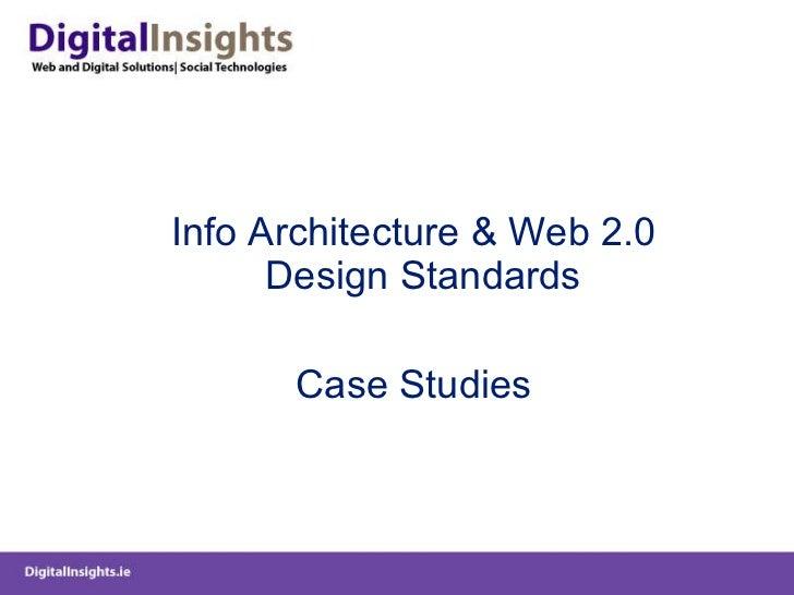 <ul><li>Info Architecture & Web 2.0 Design Standards  </li></ul><ul><li>Case Studies </li></ul>