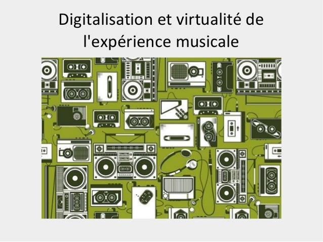 Digitalisation et virtualité de l'expérience musicale
