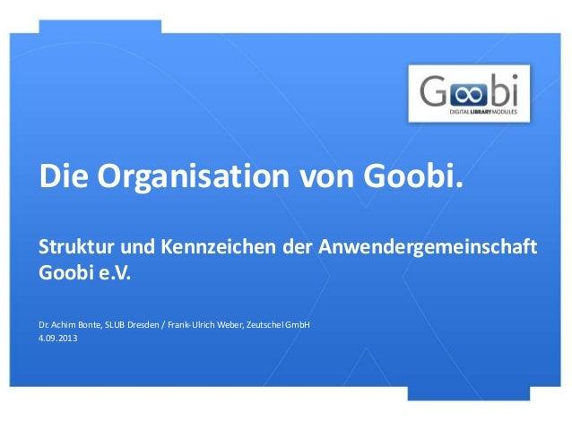 Die Organisation von Goobi. Dr. Achim Bonte, SLUB Dresden / Frank-Ulrich Weber, Zeutschel GmbH 4.09.2013 Struktur und Kenn...