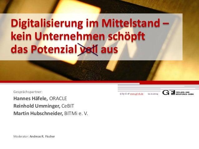 Digitalisierung im Mittelstand – kein Unternehmen schöpft das Potenzial voll aus 12.11.2014© by G+F www.gf-vb.de Gesprächs...