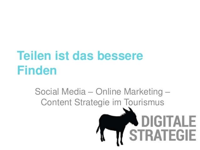 Teilen ist das bessere Finden Social Media – Online Marketing – Content Strategie im Tourismus