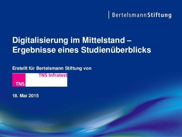 Digitalisierung im Mittelstand – Ergebnisse eines Studienüberblicks Erstellt für Bertelsmann Stiftung von 18. Mai 2015