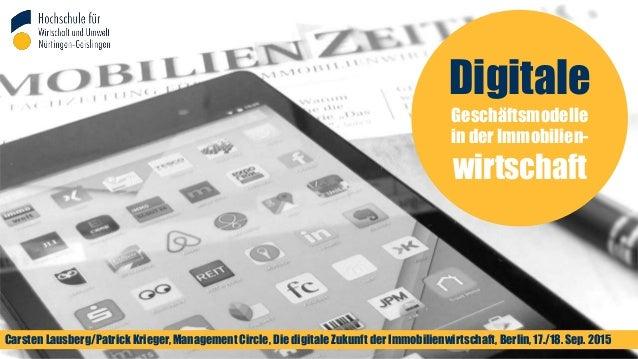 1 Digitale Geschäftsmodelle in der Immobilien- wirtschaft Carsten Lausberg/Patrick Krieger, Management Circle, Die digital...