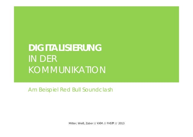 DIGITALISIERUNGIN DERKOMMUNIKATIONAm Beispiel Red Bull Soundclash              Mitter, Weiß, Zuber // KKM // FHSTP // 2013