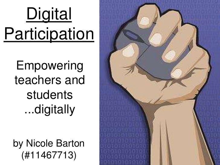Digital Participation<br />Empowering teachers and students ...digitally<br />by Nicole Barton (#11467713)<br />