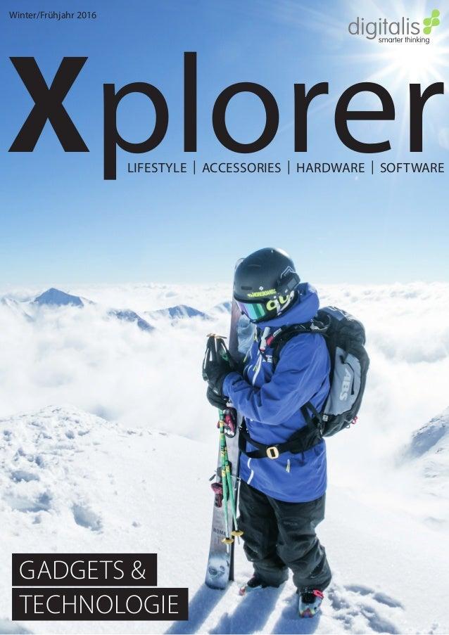 Winter/Frühjahr 2016 LIFESTYLE | ACCESSORIES | HARDWARE | SOFTWARE Xplorer GADGETS & TECHNOLOGIE