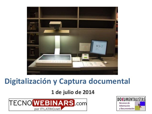 Digitalización y Captura documental 1 de julio de 2014