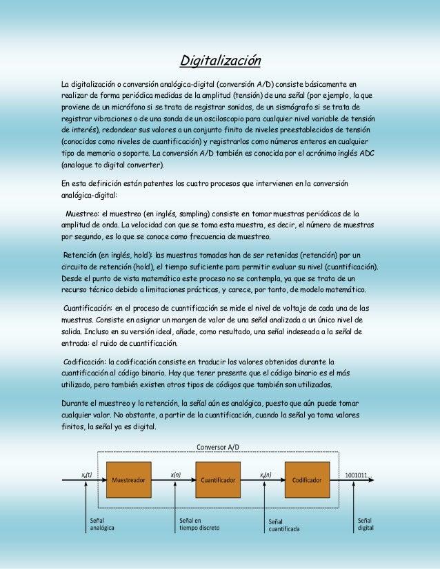 Digitalización La digitalización o conversión analógica-digital (conversión A/D) consiste básicamente en realizar de forma...