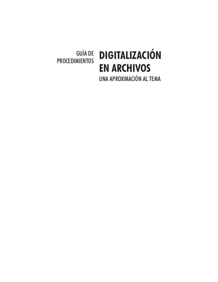 GUÍA DEPROCEDIMIENTOS                 DIGITALIZACIÓN                 EN ARCHIVOS                 UNA APROXIMACIÓN AL TEMA