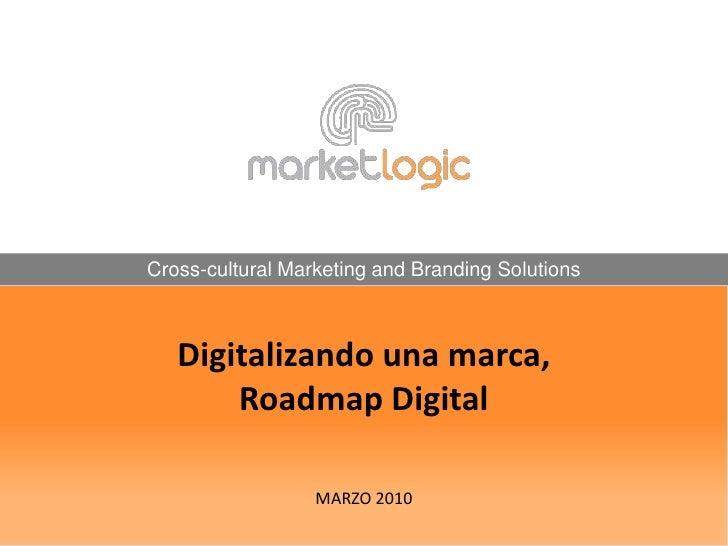 Cross-cultural Marketing and Branding Solutions<br />Digitalizando una marca, Roadmap DigitalMARZO 2010<br />