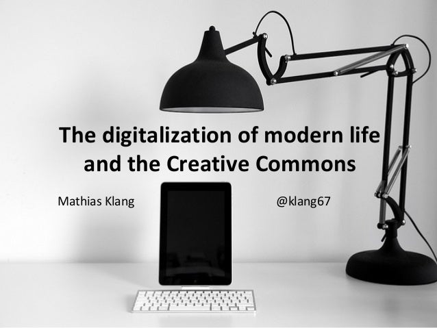 The digitalization of modern life  and the Creative CommonsMathias Klang         @klang67